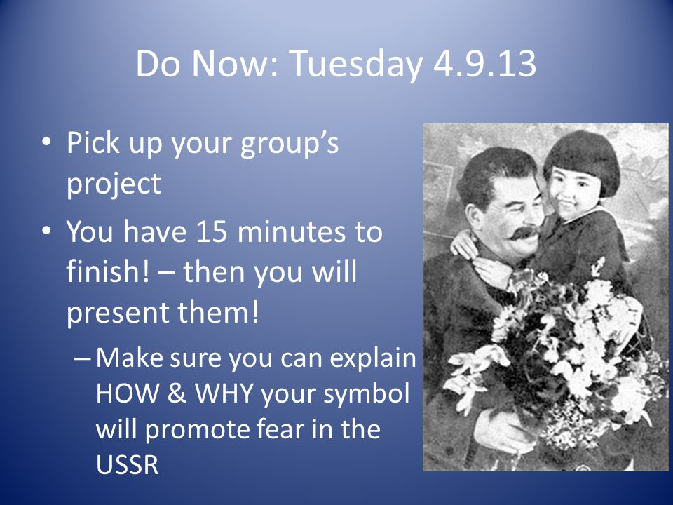 Do Now: Tuesday 4.9.13 Pick up your group's project You have 15 minutes to finish.