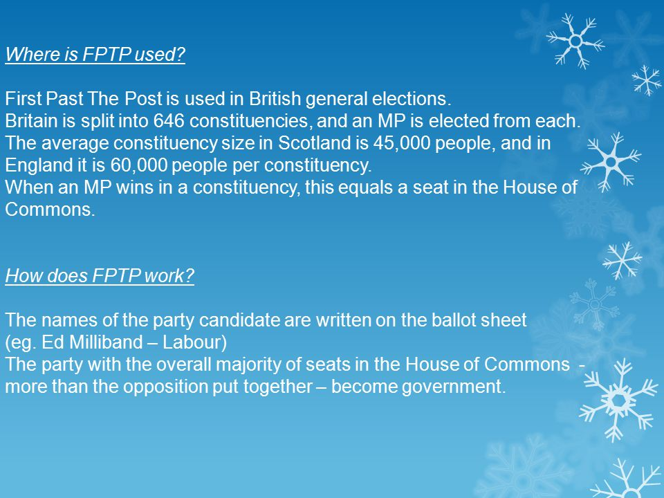 Where is FPTP used. First Past The Post is used in British general elections.