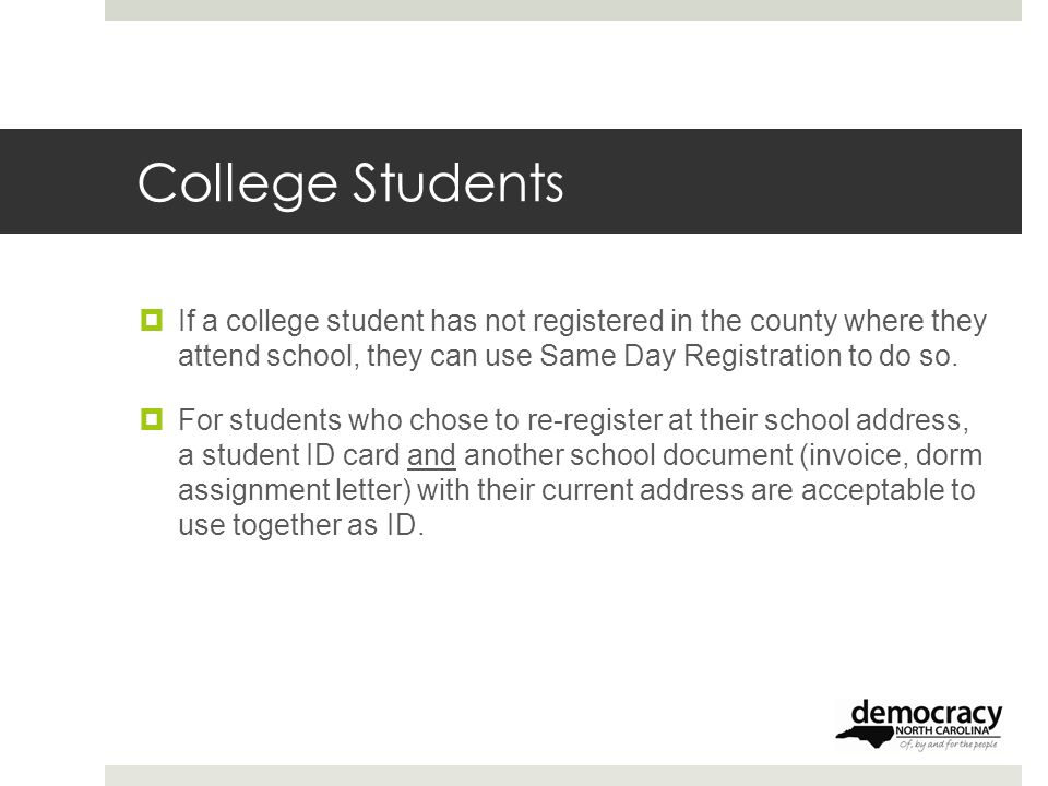 College Students  If a college student has not registered in the county where they attend school, they can use Same Day Registration to do so.
