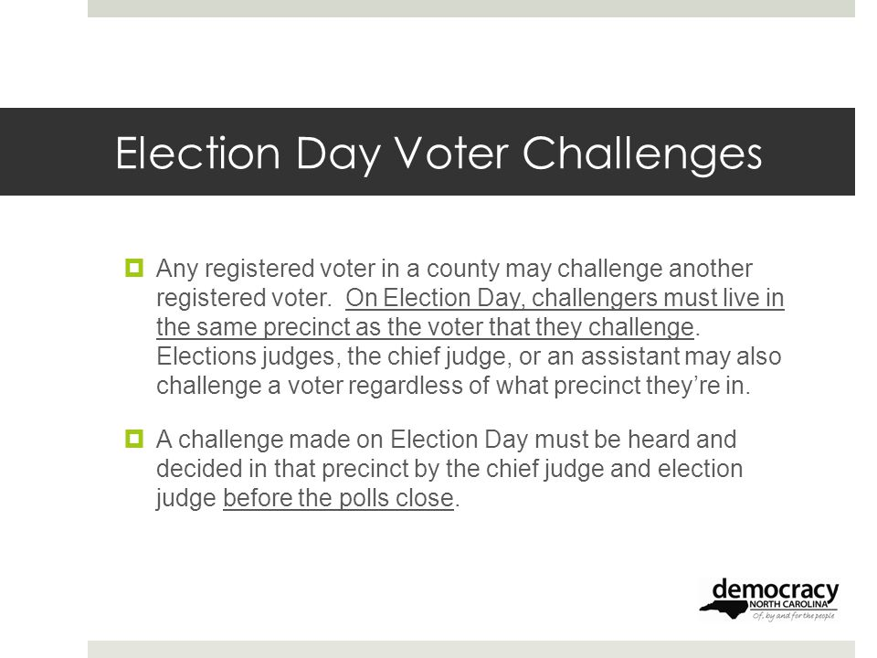 Election Day Voter Challenges  Any registered voter in a county may challenge another registered voter.
