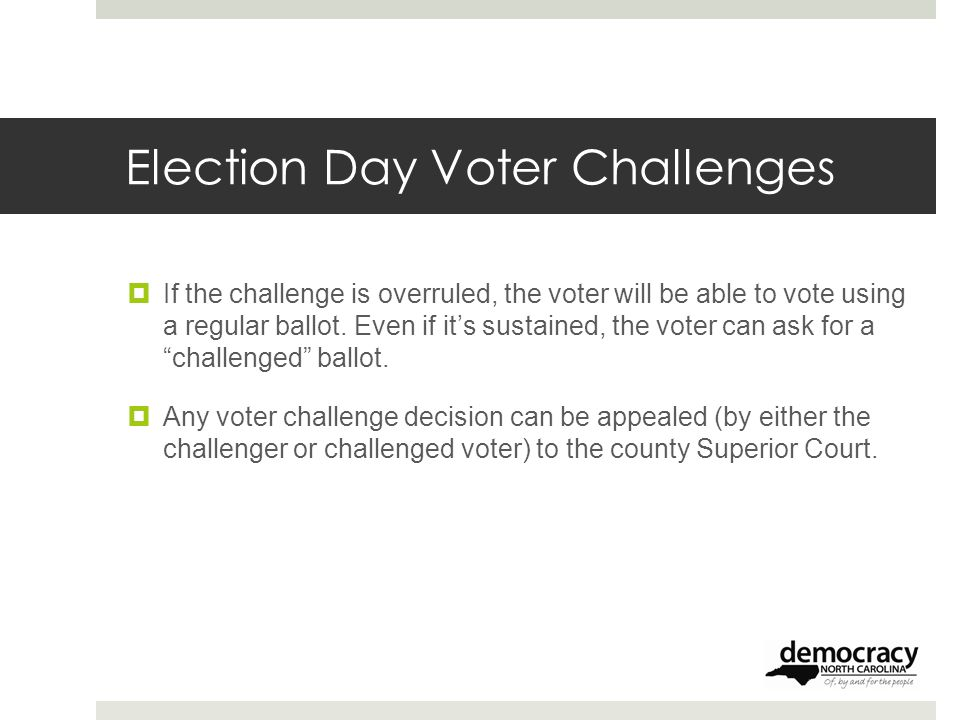 Election Day Voter Challenges  If the challenge is overruled, the voter will be able to vote using a regular ballot.