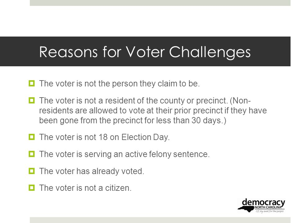 Reasons for Voter Challenges  The voter is not the person they claim to be.  The voter is not a resident of the county or precinct. (Non- residents