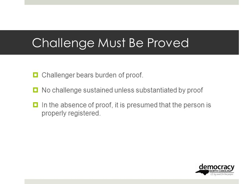 Challenge Must Be Proved  Challenger bears burden of proof.