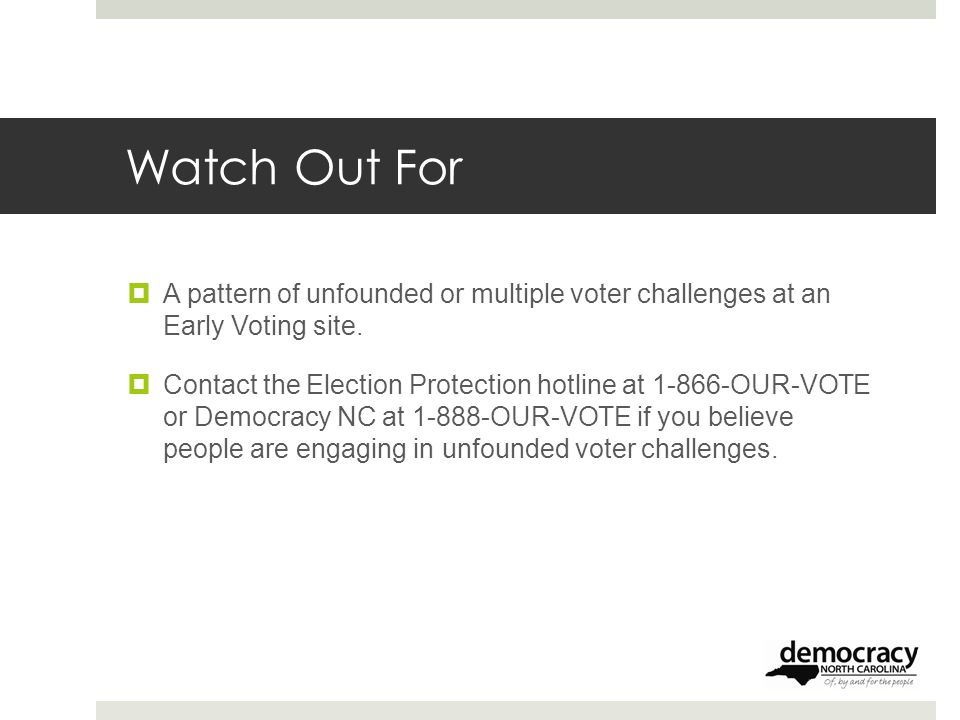 Watch Out For  A pattern of unfounded or multiple voter challenges at an Early Voting site.