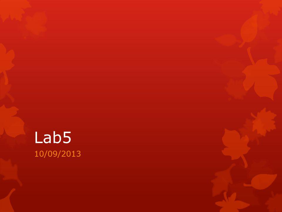 Lab5 10/09/2013
