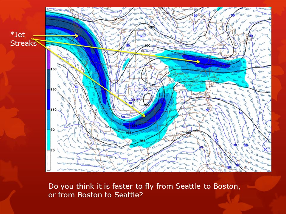*Jet Streaks Do you think it is faster to fly from Seattle to Boston, or from Boston to Seattle