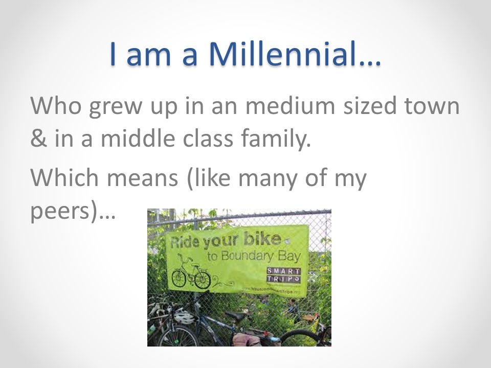 I am a Millennial… Who grew up in an medium sized town & in a middle class family.