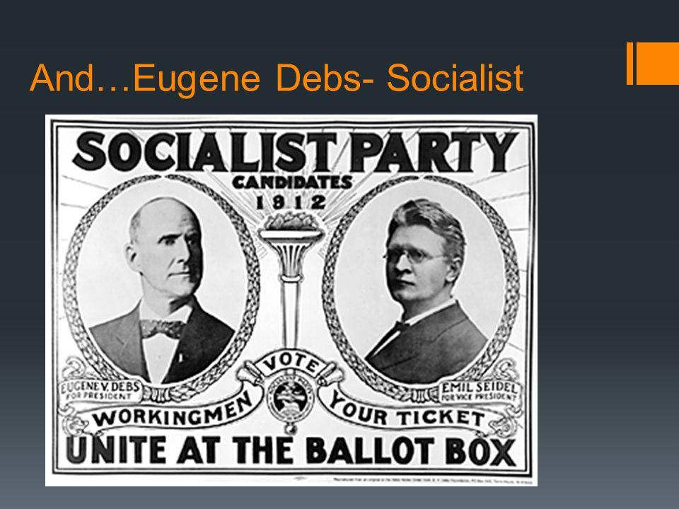 And…Eugene Debs- Socialist