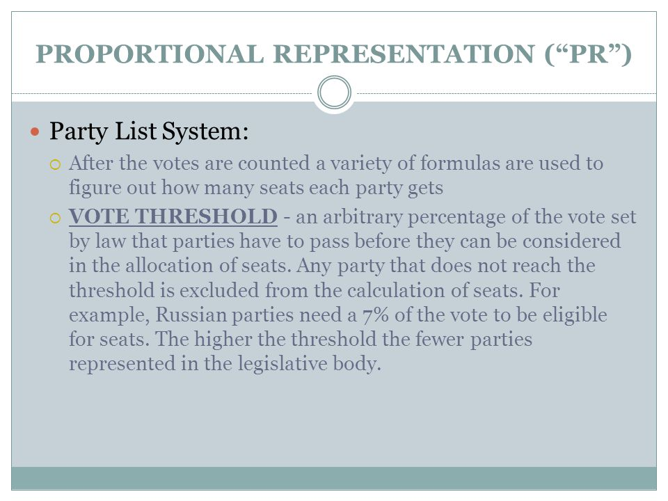 """PROPORTIONAL REPRESENTATION (""""PR"""") Party List System:  After the votes are counted a variety of formulas are used to figure out how many seats each p"""