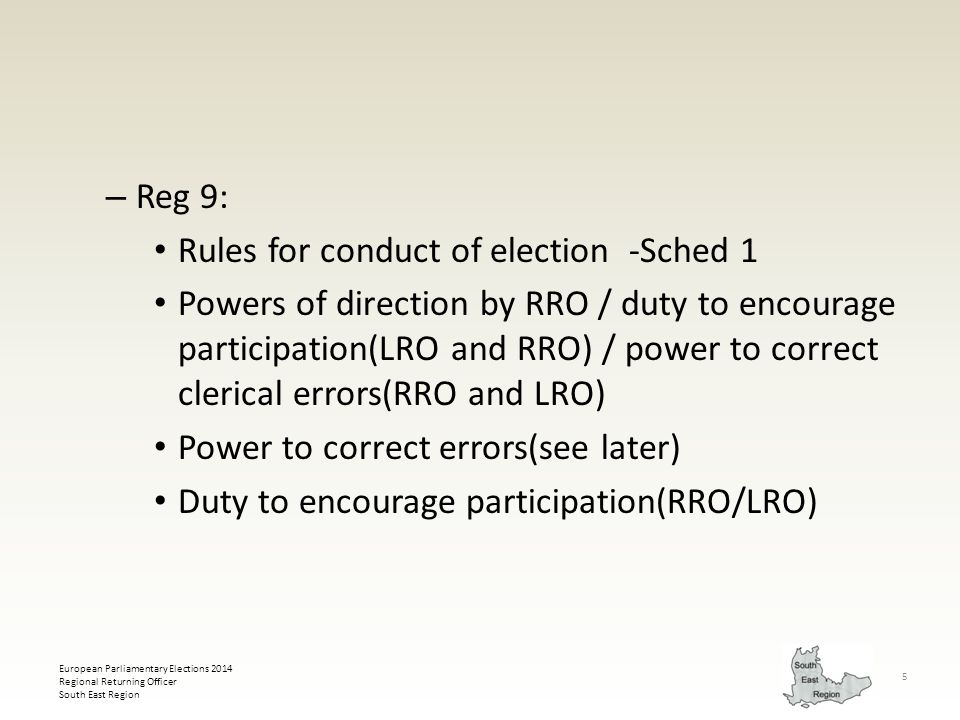 European Parliamentary Elections 2014 Regional Returning Officer South East Region 5 – Reg 9: Rules for conduct of election -Sched 1 Powers of directi