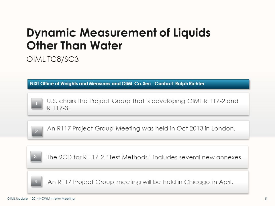 OIML Update | 2014 NCWM Interim Meeting OIML TC8/SC5 Water Meters NIST Office of Weights and Measures Contact: Ralph Richter OIML + ISO + CEN have been working together for several years to harmonize requirements for water meters.