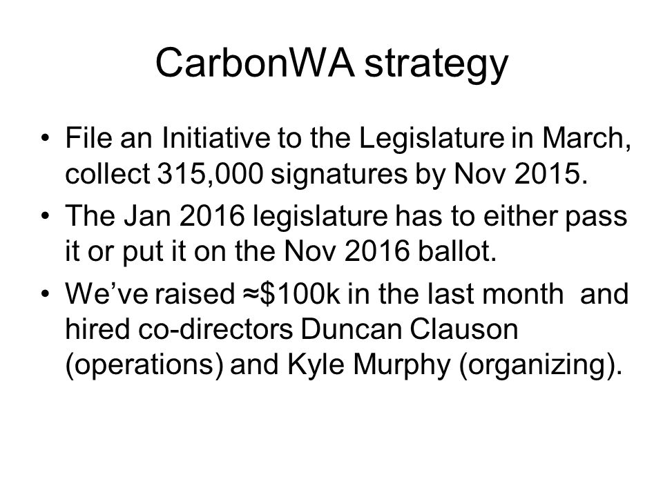 CarbonWA strategy File an Initiative to the Legislature in March, collect 315,000 signatures by Nov 2015.
