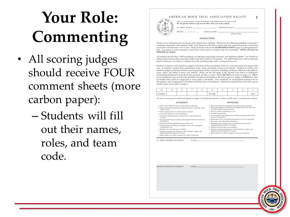 Your Role: Commenting All scoring judges should receive FOUR comment sheets (more carbon paper): – Students will fill out their names, roles, and team code.