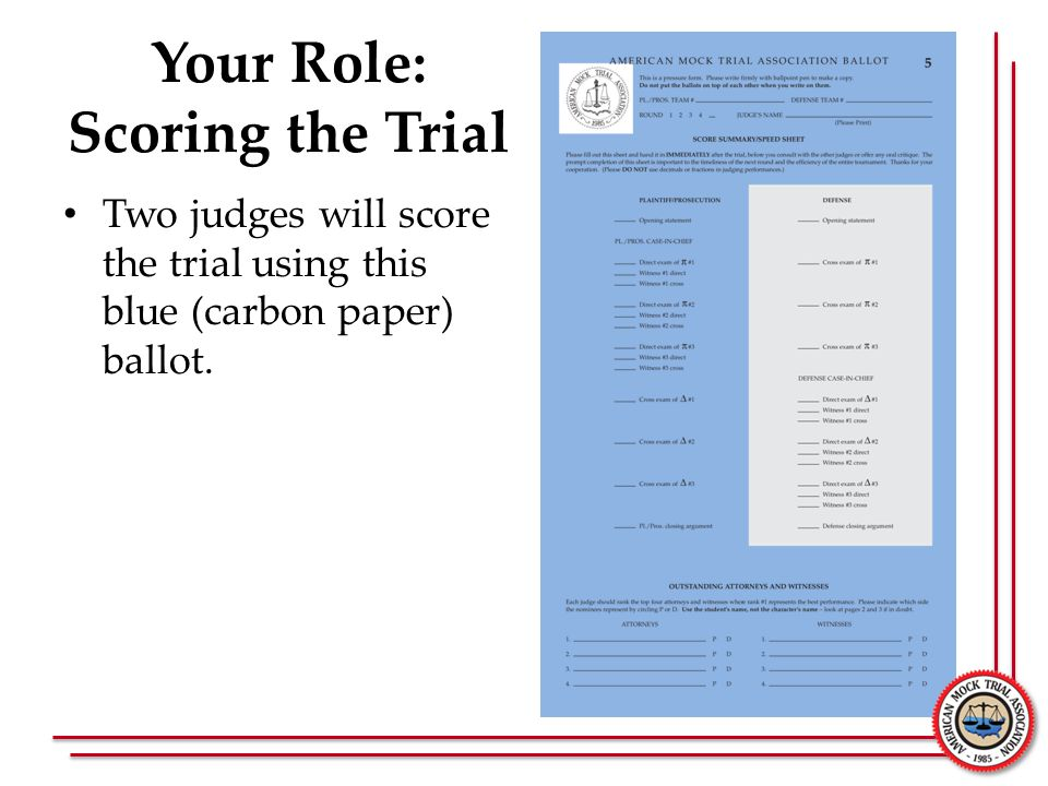 Your Role: Scoring the Trial Two judges will score the trial using this blue (carbon paper) ballot.