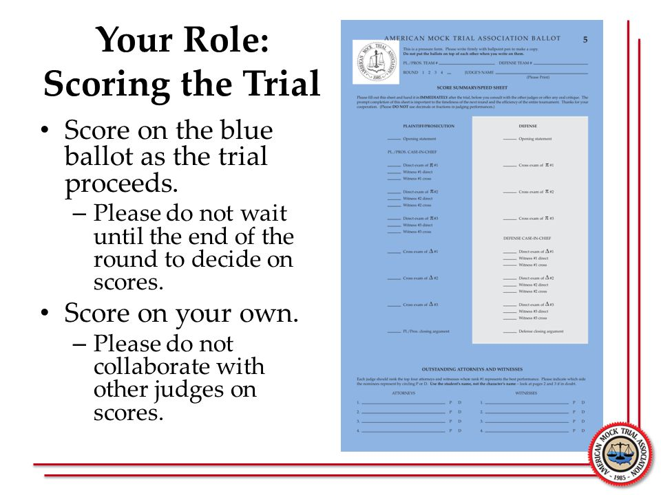 Your Role: Scoring the Trial Score on the blue ballot as the trial proceeds.