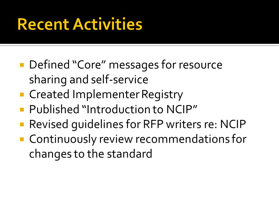  Purpose is to view and compare NCIP services supported by various implementers  Information is self-reported  Focuses on Core messages  Publicly available  http://ncip.dev3.webenabled.net/ http://ncip.dev3.webenabled.net/