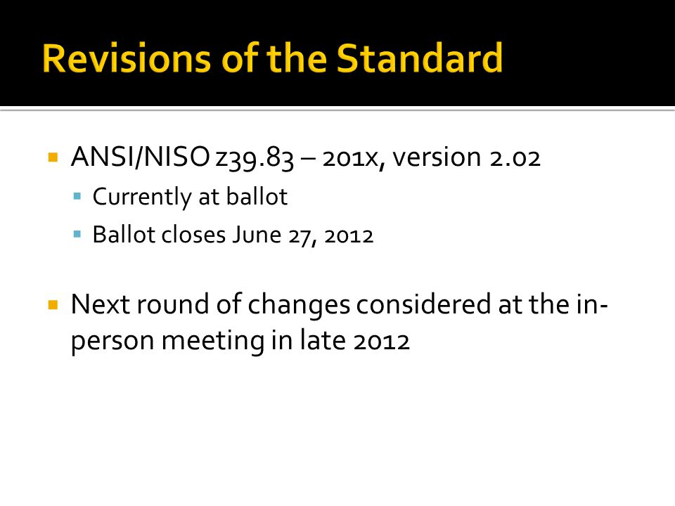  ANSI/NISO z39.83 – 201x, version 2.02  Currently at ballot  Ballot closes June 27, 2012  Next round of changes considered at the in- person meeting in late 2012