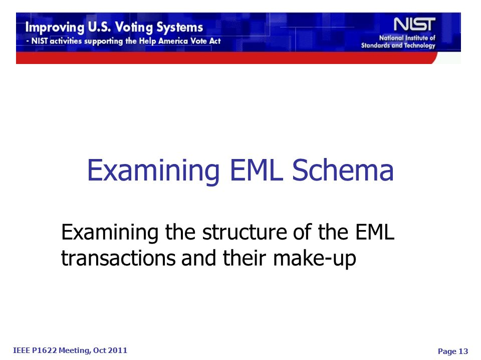 IEEE P1622 Meeting, Oct 2011 Examining EML Schema Examining the structure of the EML transactions and their make-up Page 13