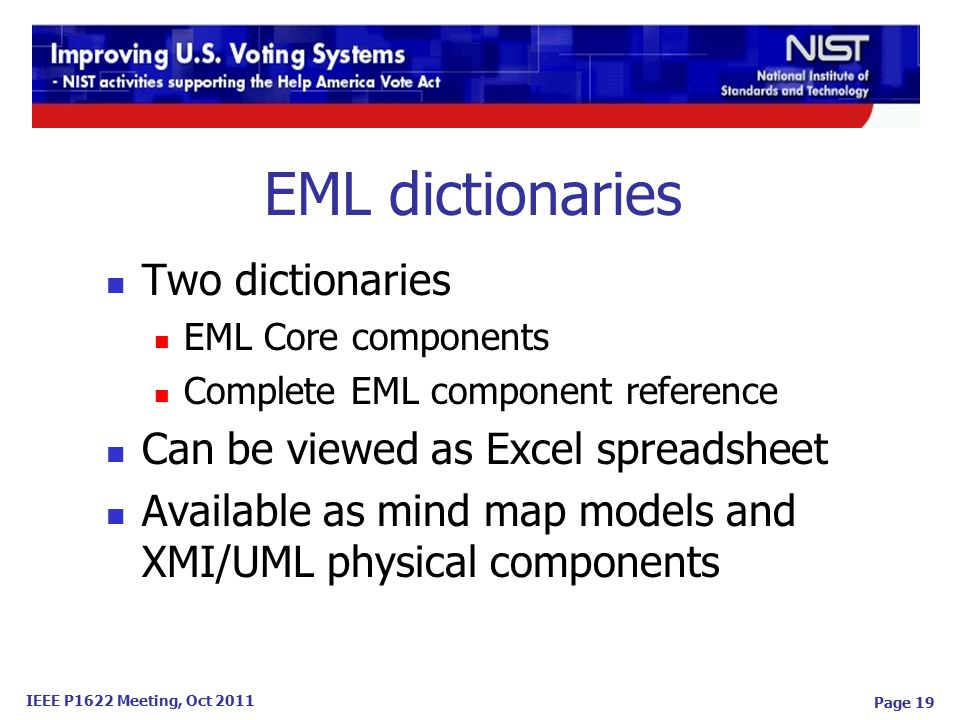 IEEE P1622 Meeting, Oct 2011 EML dictionaries Two dictionaries EML Core components Complete EML component reference Can be viewed as Excel spreadsheet Available as mind map models and XMI/UML physical components Page 19