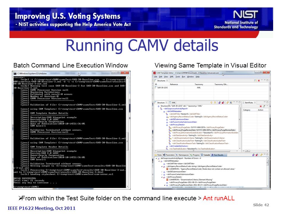 IEEE P1622 Meeting, Oct 2011 Running CAMV details Batch Command Line Execution WindowViewing Same Template in Visual Editor  From within the Test Suite folder on the command line execute > Ant runALL Slide 42