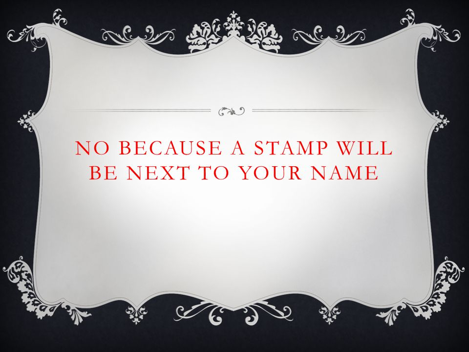 NO BECAUSE A STAMP WILL BE NEXT TO YOUR NAME