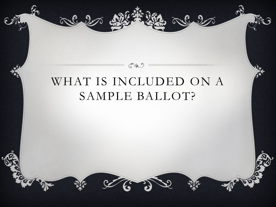 WHAT IS INCLUDED ON A SAMPLE BALLOT?