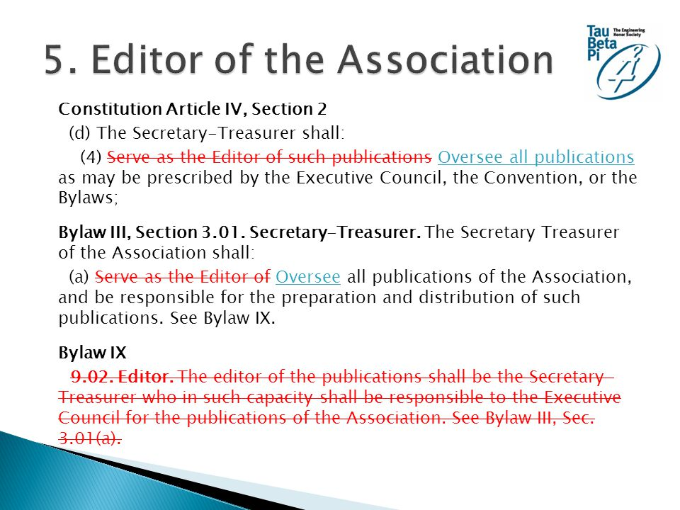 Constitution Article IV, Section 2 (d) The Secretary-Treasurer shall: (4) Serve as the Editor of such publications Oversee all publications as may be