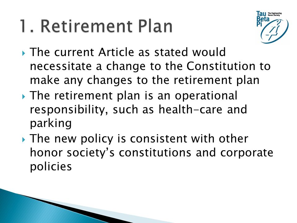  The current Article as stated would necessitate a change to the Constitution to make any changes to the retirement plan  The retirement plan is an