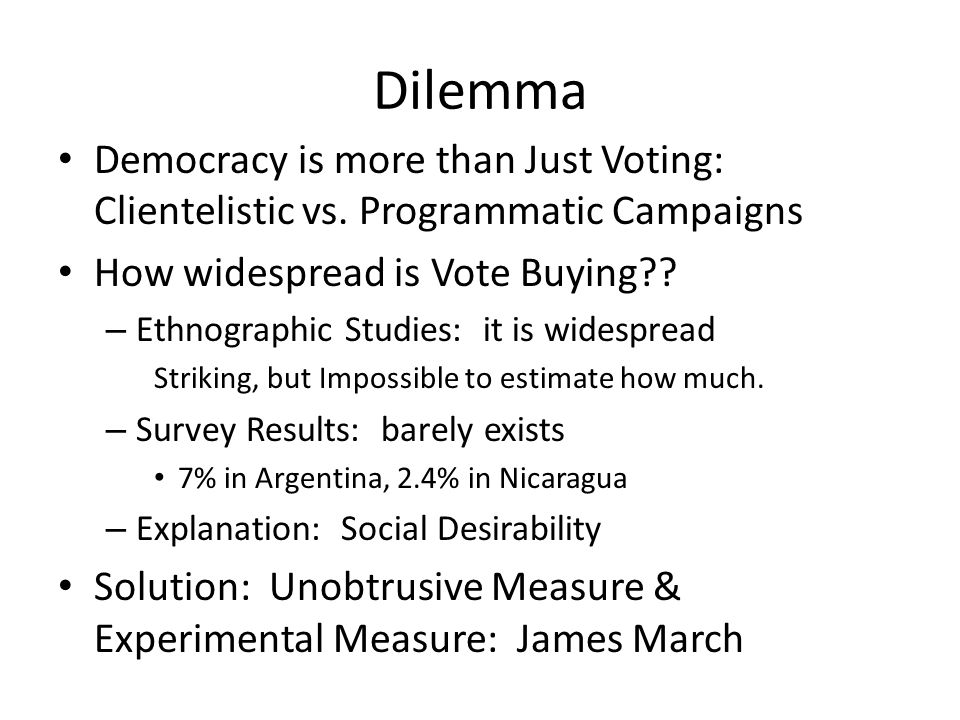 Dilemma Democracy is more than Just Voting: Clientelistic vs. Programmatic Campaigns How widespread is Vote Buying?? – Ethnographic Studies: it is wid