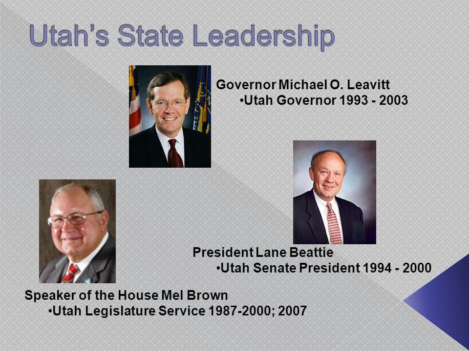 Speaker of the House Mel Brown Utah Legislature Service 1987-2000; 2007 President Lane Beattie Utah Senate President 1994 - 2000 Governor Michael O.