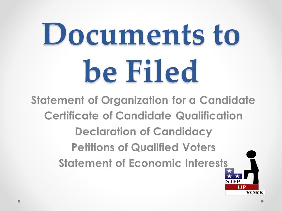 Documents to be Filed Statement of Organization for a Candidate Certificate of Candidate Qualification Declaration of Candidacy Petitions of Qualified Voters Statement of Economic Interests