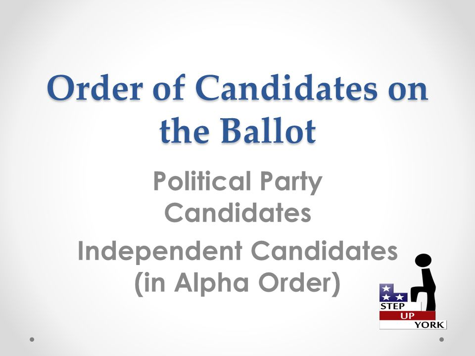 Order of Candidates on the Ballot Political Party Candidates Independent Candidates (in Alpha Order)