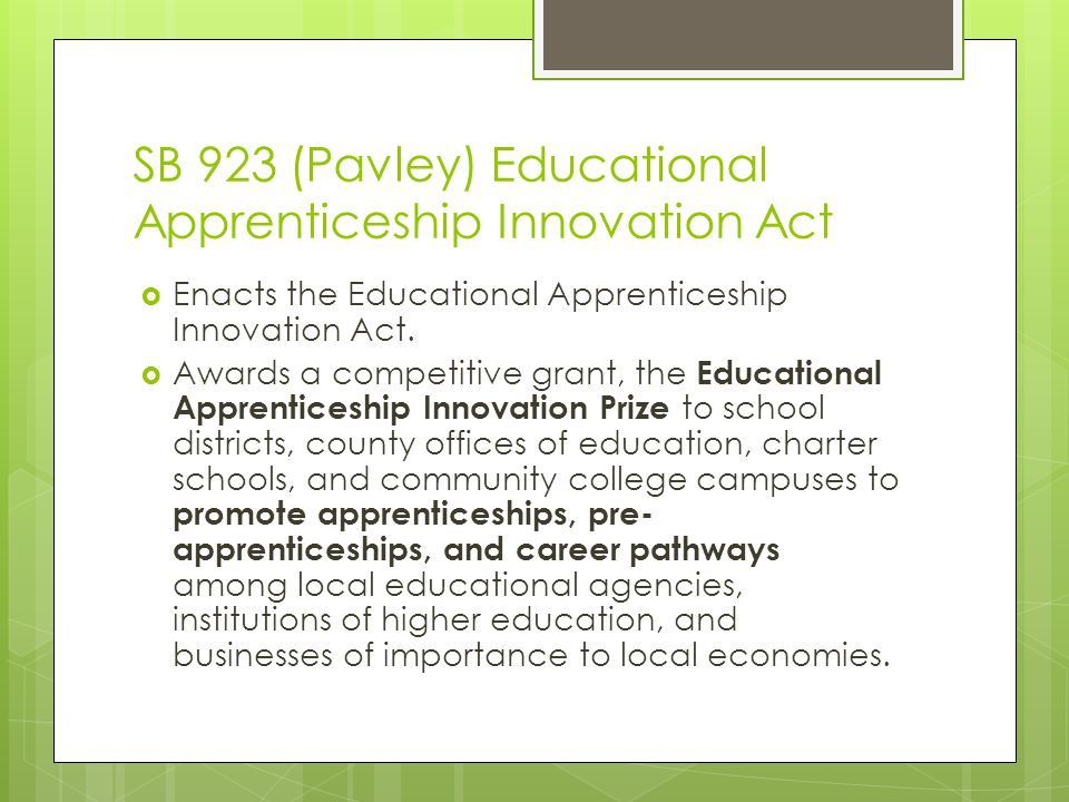 SB 923 (Pavley) Educational Apprenticeship Innovation Act  Enacts the Educational Apprenticeship Innovation Act.