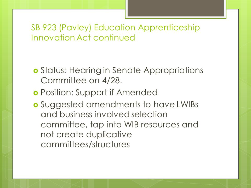 SB 923 (Pavley) Education Apprenticeship Innovation Act continued  Status: Hearing in Senate Appropriations Committee on 4/28.