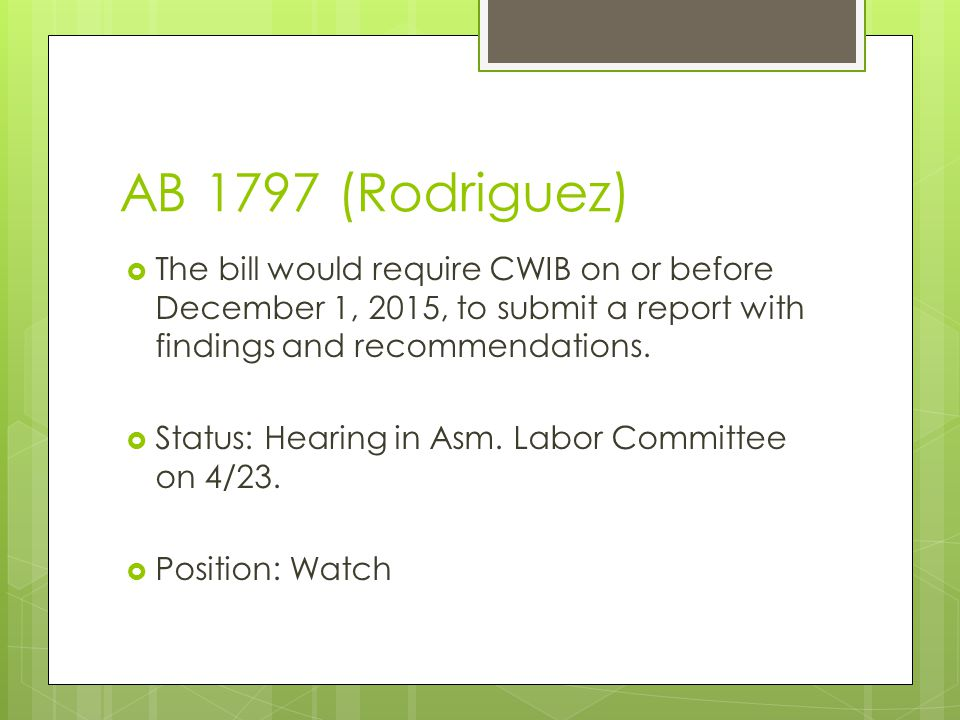 AB 1797 (Rodriguez)  The bill would require CWIB on or before December 1, 2015, to submit a report with findings and recommendations.