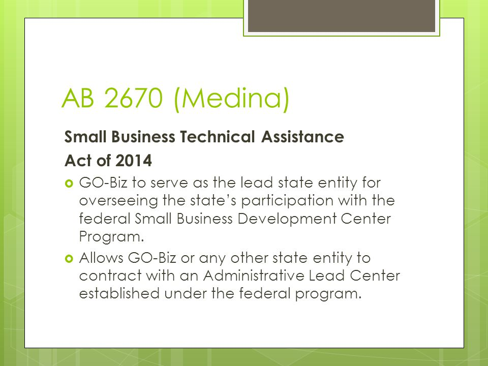 AB 2670 (Medina) Small Business Technical Assistance Act of 2014  GO-Biz to serve as the lead state entity for overseeing the state's participation with the federal Small Business Development Center Program.