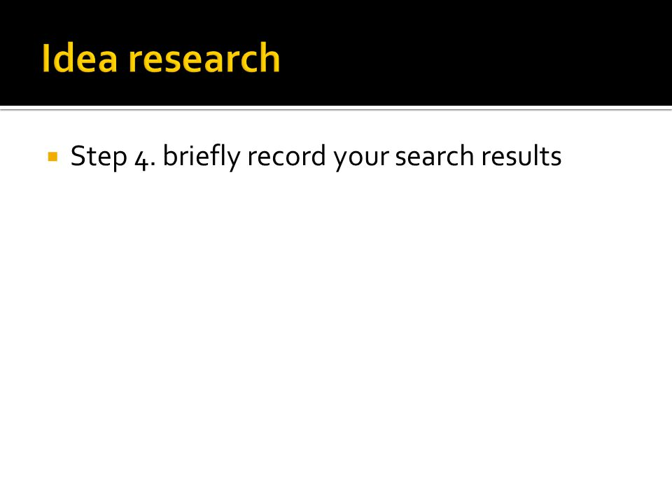  Step 4. briefly record your search results