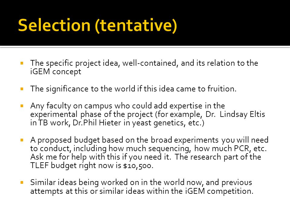  The specific project idea, well-contained, and its relation to the iGEM concept  The significance to the world if this idea came to fruition.