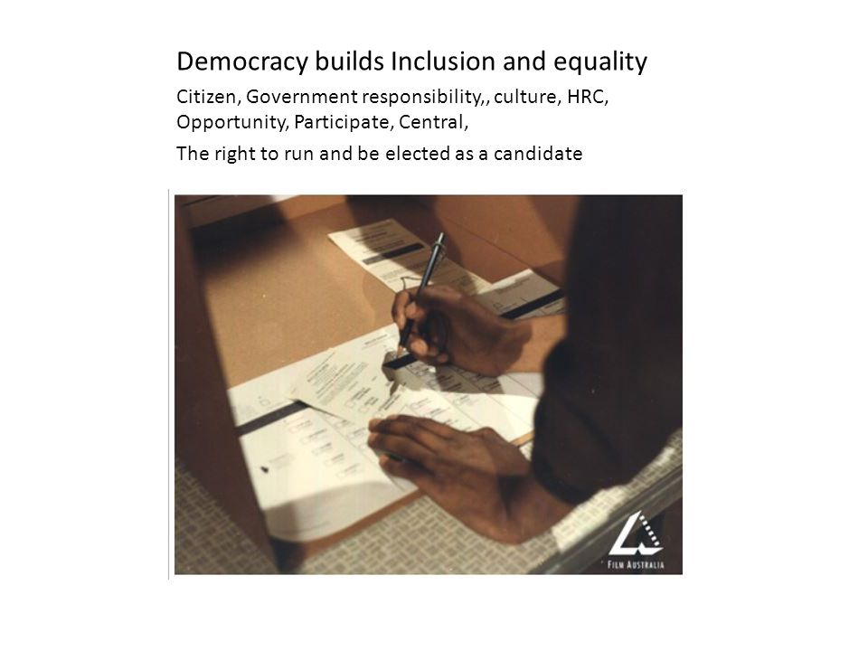Democracy builds Inclusion and equality Citizen, Government responsibility,, culture, HRC, Opportunity, Participate, Central, The right to run and be