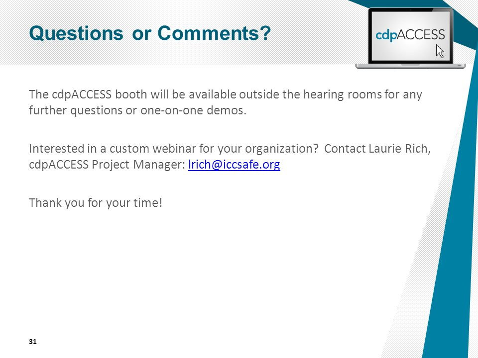 The cdpACCESS booth will be available outside the hearing rooms for any further questions or one-on-one demos.