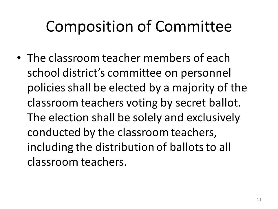 Composition of Committee The classroom teacher members of each school district's committee on personnel policies shall be elected by a majority of the classroom teachers voting by secret ballot.