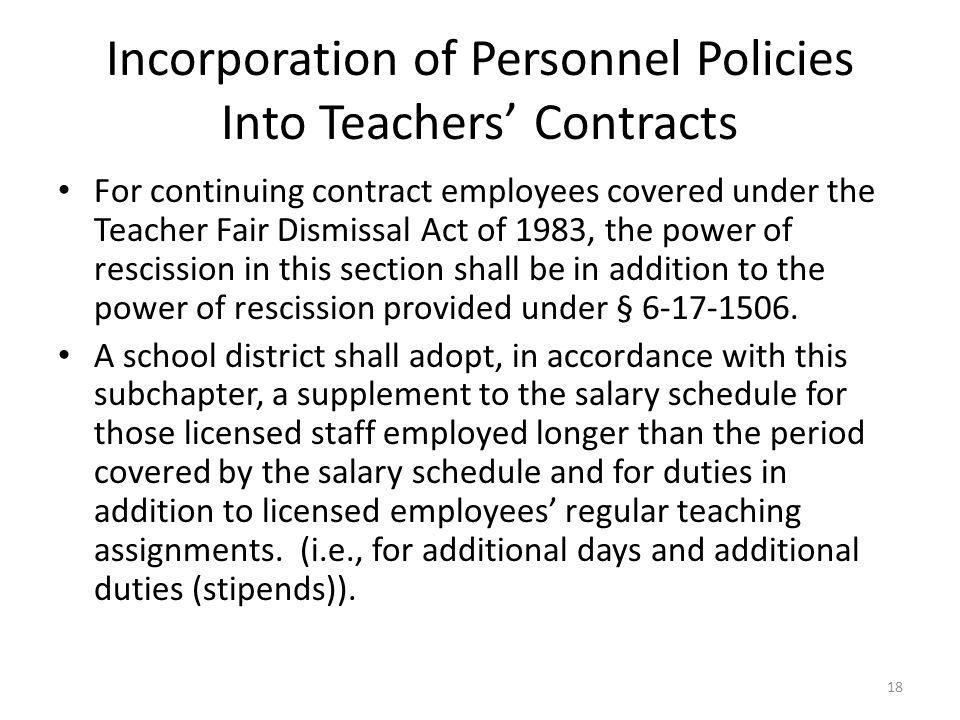Incorporation of Personnel Policies Into Teachers' Contracts For continuing contract employees covered under the Teacher Fair Dismissal Act of 1983, the power of rescission in this section shall be in addition to the power of rescission provided under § 6-17-1506.