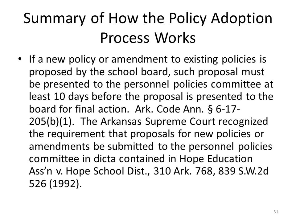 Summary of How the Policy Adoption Process Works If a new policy or amendment to existing policies is proposed by the school board, such proposal must be presented to the personnel policies committee at least 10 days before the proposal is presented to the board for final action.