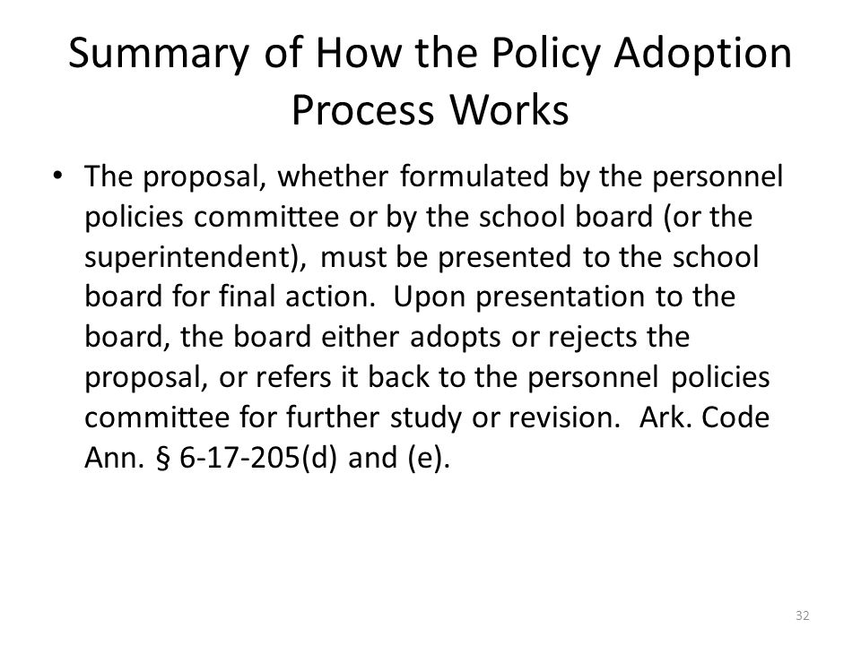 Summary of How the Policy Adoption Process Works The proposal, whether formulated by the personnel policies committee or by the school board (or the superintendent), must be presented to the school board for final action.