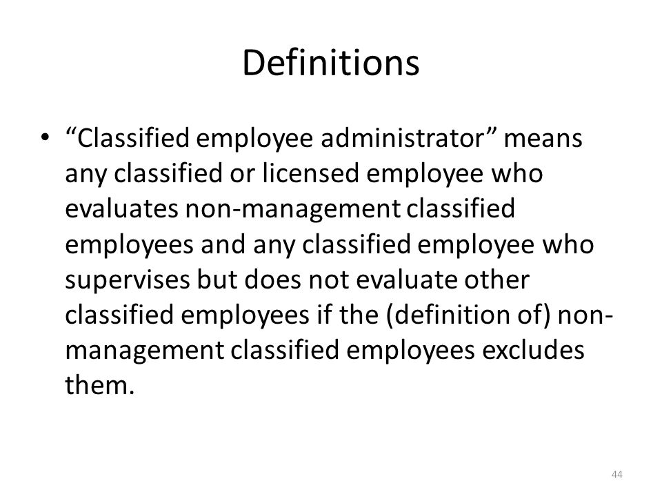 Definitions Classified employee administrator means any classified or licensed employee who evaluates non-management classified employees and any classified employee who supervises but does not evaluate other classified employees if the (definition of) non- management classified employees excludes them.