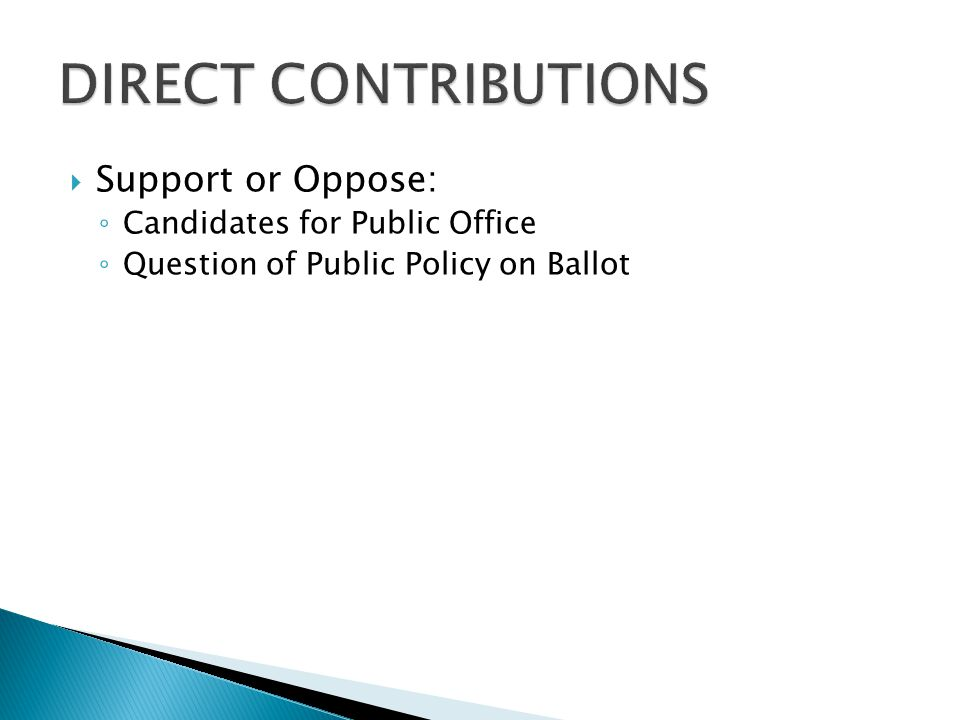  Support or Oppose: ◦ Candidates for Public Office ◦ Question of Public Policy on Ballot