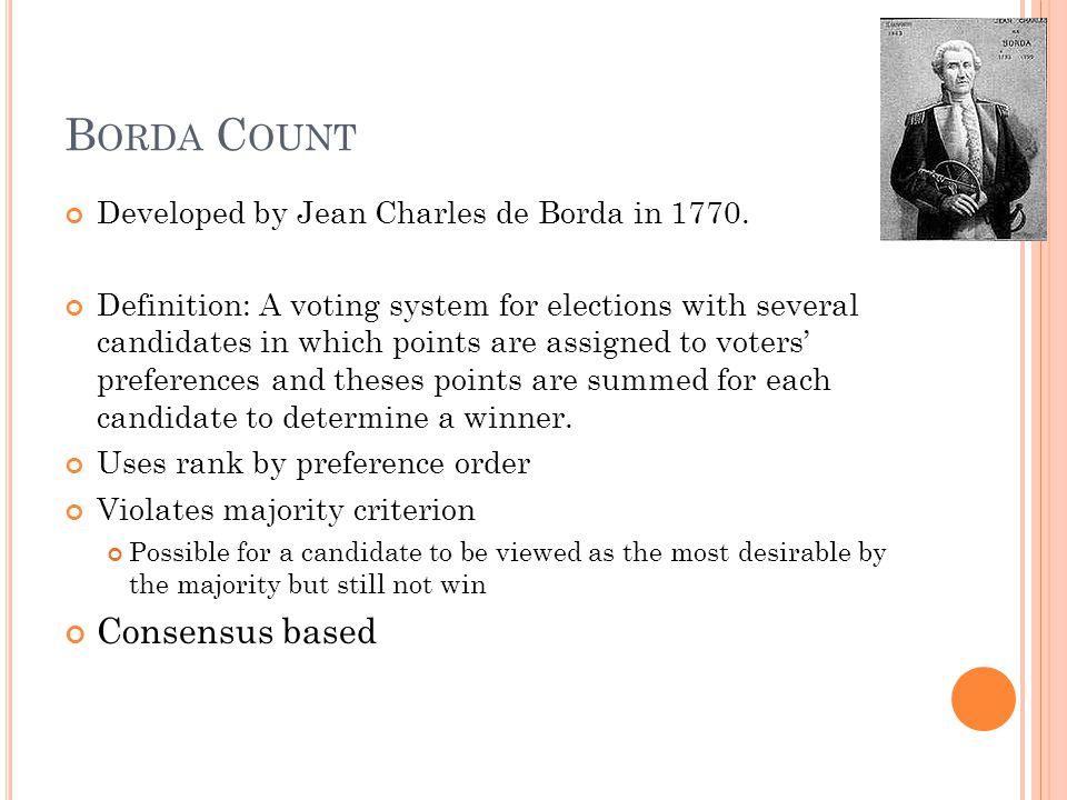 B ORDA C OUNT Developed by Jean Charles de Borda in 1770.