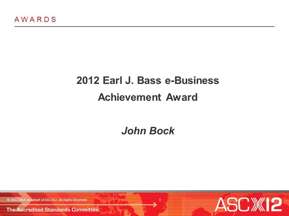 2012 Earl J. Bass e-Business Achievement Award John Bock © 2012 DISA on behalf of ASC X12.