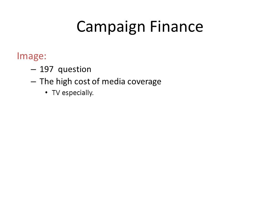 Campaign Finance Image: – 197 question – The high cost of media coverage TV especially.