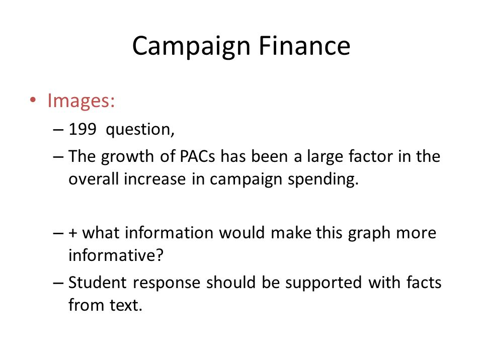 Campaign Finance Images: – 199 question, – The growth of PACs has been a large factor in the overall increase in campaign spending. – + what informati
